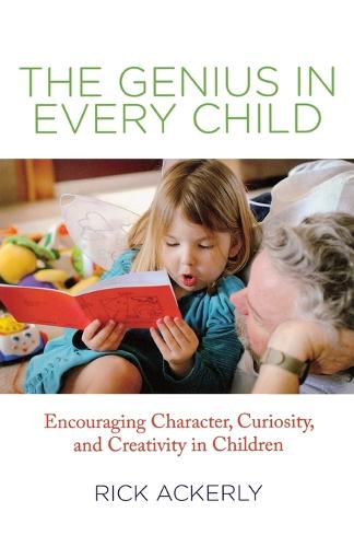 Genius in Every Child: Encouraging Character, Curiosity, And Creativity In Children (Paperback)