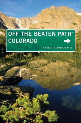 Colorado off the Beaten Path: A Guide to Unique Places - Off the Beaten Path Series (Paperback)