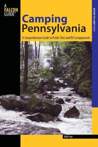 Camping Pennsylvania: A Comprehensive Guide To Public Tent And RV Campgrounds - State Camping Series (Paperback)