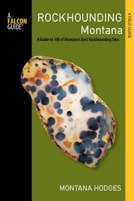 Rockhounding Montana: A Guide to 100 of Montana's Best Rockhounding Sites - Rockhounding Series (Paperback)