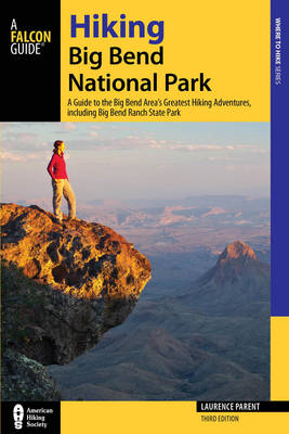 Hiking Big Bend National Park: A Guide to the Big Bend Area's Greatest Hiking Adventures, including Big Bend Ranch State Park - Regional Hiking Series (Paperback)