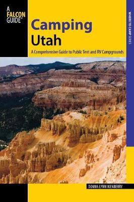 Camping Utah: A Comprehensive Guide to Public Tent and RV Campgrounds - State Camping Series (Paperback)