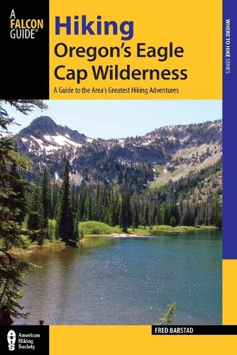 Hiking Oregon's Eagle Cap Wilderness: A Guide To The Area's Greatest Hiking Adventures - Regional Hiking Series (Paperback)