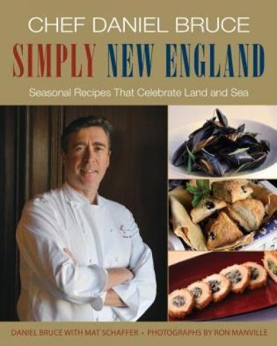 Chef Daniel Bruce Simply New England: Seasonal Recipes That Celebrate Land And Sea (Hardback)