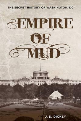 Empire of Mud: The Secret History of Washington, DC (Hardback)