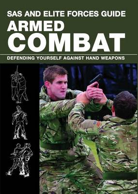SAS and Elite Forces Guide Armed Combat: Fighting with Weapons in Everyday Situations - SAS (Paperback)