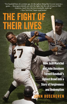 The Fight of Their Lives: How Juan Marichal and John Roseboro Turned Baseball's Ugliest Brawl into a Story of Forgiveness and Redemption (Paperback)