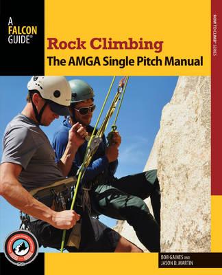 Rock Climbing: The AMGA Single Pitch Manual - How To Climb Series (Paperback)