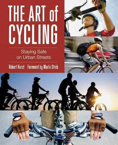 Art of Cycling: Staying Safe On Urban Streets (Paperback)
