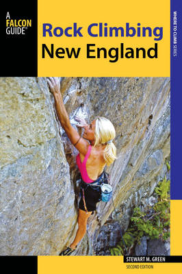 Rock Climbing New England: A Guide to More Than 900 Routes - Regional Rock Climbing Series (Paperback)