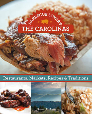 Barbecue Lover's the Carolinas: Restaurants, Markets, Recipes & Traditions (Paperback)
