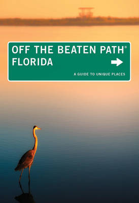 Florida off the Beaten Path: A Guide to Unique Places - Off the Beaten Path Series (Paperback)
