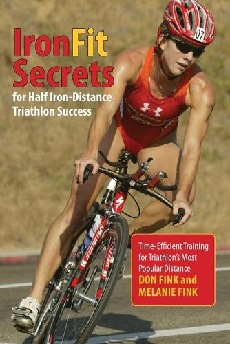 IronFit Secrets for Half Iron-Distance Triathlon Success: Time-Efficient Training For Triathlon's Most Popular Distance (Paperback)