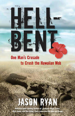 Hell-Bent: One Man's Crusade to Crush the Hawaiian Mob (Hardback)