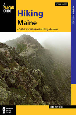 Hiking Maine: A Guide to the State's Greatest Hiking Adventures - State Hiking Guides Series (Paperback)