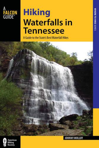 Hiking Waterfalls in Tennessee: A Guide to the State's Best Waterfall Hikes - Hiking Waterfalls (Paperback)