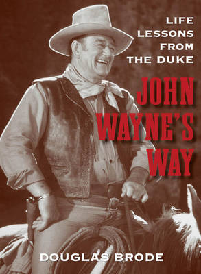 John Wayne's Way: Life Lessons from the Duke (Hardback)