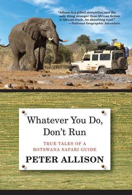 Whatever You Do, Don't Run: True Tales Of A Botswana Safari Guide (Paperback)