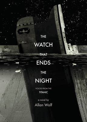 The Watch That Ends the Night: Voices from the Titanic (Hardback)