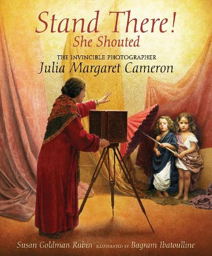 Stand There! She Shouted: The Invincible Photographer Julia Margaret Cameron (Hardback)