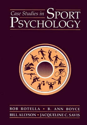 Case Studies in Sport Psychology by Dr  Bob Rotella, B  Ann Boyce |  Waterstones