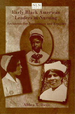 Early Black American Leaders in Nursing: Architects for Integration and Equality (Paperback)