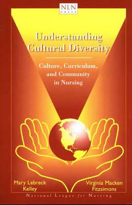 Understanding Cultural Diversity: Culture, Curriculum, and Community in Nursing (Paperback)