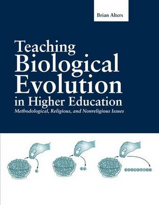 Teaching Biological Evolution In Higher Education: Methodological, Religious, And Nonreligious Issues (Paperback)