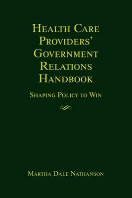 Health Care Providers' Government Relations Handbook: Shaping Policy to Win (Hardback)