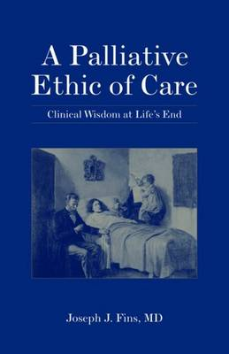 A Palliative Ethic of Care: Clinical Wisdom at Life's End (Paperback)
