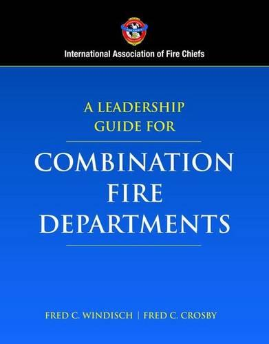 A Leadership Guide for Combination Fire Departments (Hardback)