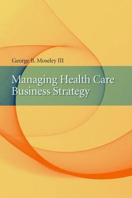 Managing Health Care Business Strategy (Hardback)