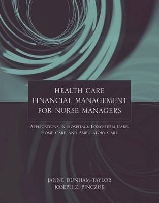Health Care Financial Management for Nurse Managers: Applications in Hospitals, Long-Term Care, Home Care and Ambulatory Care (Paperback)