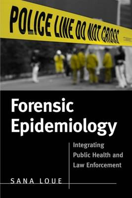 Forensic Epidemiology: Integrating Public Health And Law Enforcement (Hardback)