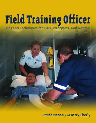 Field Training Officer: Tips And Techniques For Ftos, Preceptors, And Mentors (Paperback)