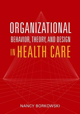 Organizational Behavior, Theory, and Design in Health Care (Paperback)