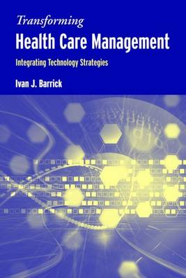 Transforming Health Care Management: Integrating Technology Strategies (Paperback)