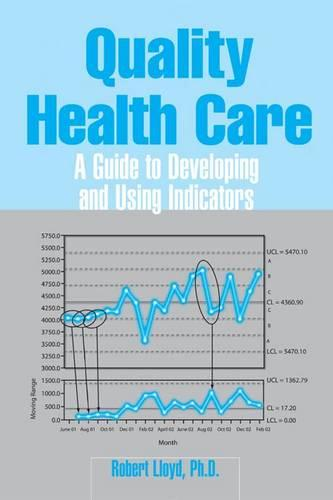 Quality Health Care: A Guide to Developing and Using Indicators (Hardback)