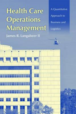 Health Care Operations Management: A Quantitative Approach to Business and Logistics (Hardback)