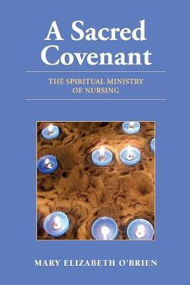 A Sacred Covenant: The Spiritual Ministry of Nursing (Paperback)