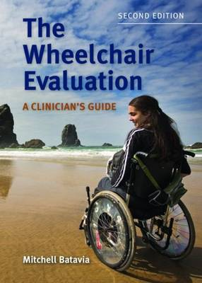 The Wheelchair Evaluation: A Clinician's Guide (Paperback)