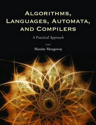 Algorithms, Languages, Automata, and Compilers: A Practical Approach (Paperback)