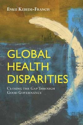 Global Health Disparities: Closing The Gap Through Good Governance (Paperback)