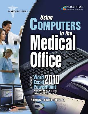 Using Computers in the Medical Office: Microsoft (R) Word, Excel, and PowerPoint 2010: Text with data files CD (Paperback)