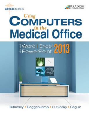Using Computers in the Medical Office: Microsoft Word, Excel, and PowerPoint 2013: Text with Data Files CD (Paperback)