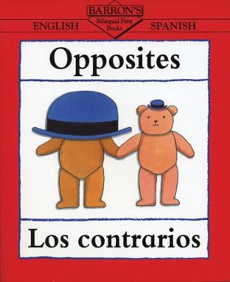 Opposites: Los Contrarios - Bilingual First Books (Paperback)
