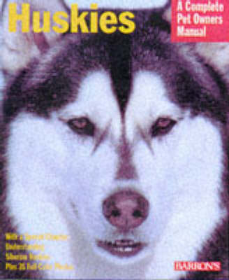 Huskies - A Complete Pet Owner's Manual (Paperback)