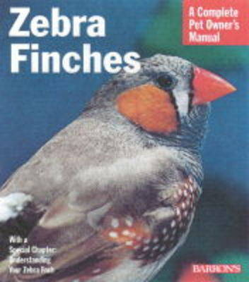 Zebra Finches - Complete Pet Owner's Manual (Paperback)
