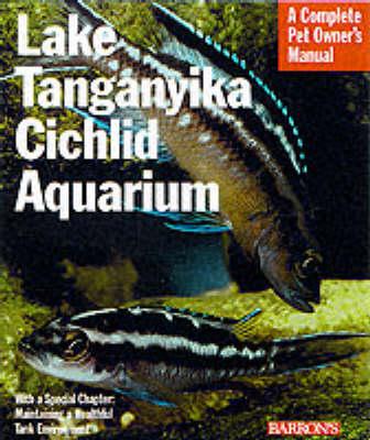 Lake Tanganyika Cichlid Aquarium - Complete Pet Owner's Manual (Paperback)