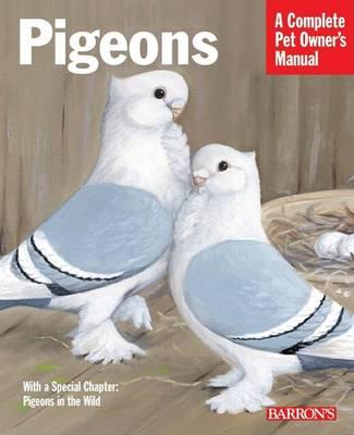 Pigeons - Complete Pet Owner's Manual (Paperback)